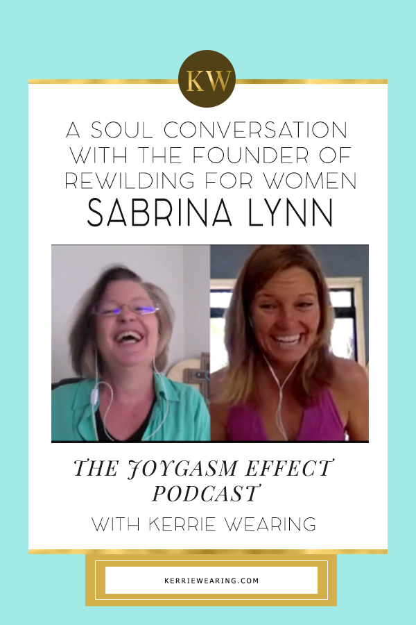 A Soul Conversation with Sabrina Lynn, Founder of Rewilding for Women